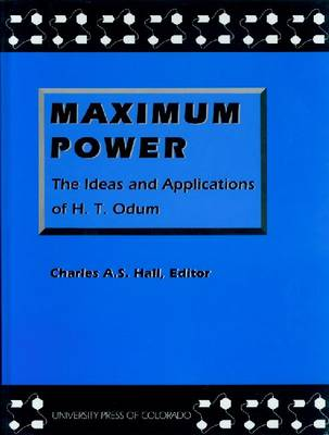 Maximum Power: The Ideas and Applications of H. T. Odum
