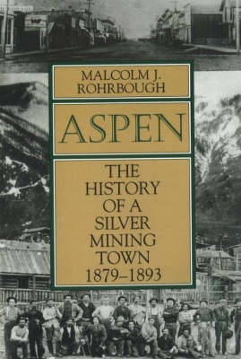 Aspen: The History of a Silver Mining Town, 1879 - 1893