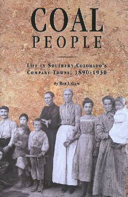 Coal People: Life in Southern Colorado's Company Towns, 1890-1930