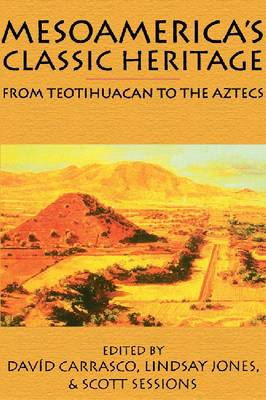 Mesoamerica's Classic Heritage: From Teotihuacan to the Aztecs