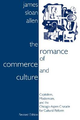 The Romance of Commerce and Culture: Capitalism, Modernism, and the Chicago-Aspen Crusade for Cultural Reform