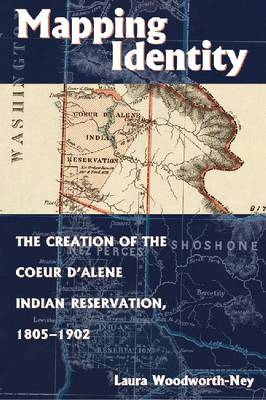 Mapping Identity: The Creation of the Coeur d'Alene Indian Reservation, 1805-1902