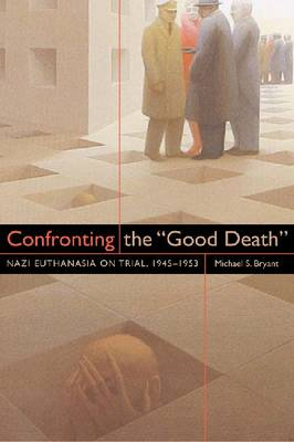 """Confronting the """"Good Death"""": Nazi Euthanasia on Trial, 1945-1953"""