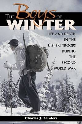 The Boys of Winter: Life and Death in the U.S. Ski Troops During the Second World War
