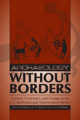 Archaeology without Borders: Contact, Commerce, and Change in the U.S. Southwest and Northwestern Mexico