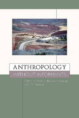 Anthropology without Informants: Collected Works in Paleoanthropology by L.G. Freeman