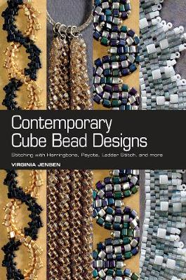 Contemporary Cube Bead Designs: Stitching with Herringbone, Peyote, Ladder Stitch, and More