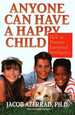 Anyone Can Have a Happy Child: How to Nurture Emotional Intelligence