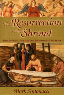 The Resurrection of the Shroud: New Scientific, Medical and Archeological Evidence