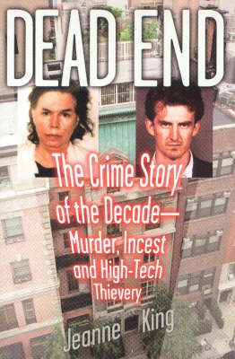 Dead End: The Crime Story of the Decade - Murder, Incest and High-tech Thievery