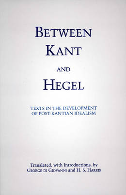 Between Kant and Hegel: Texts in the Development of Post-Kantian Idealism