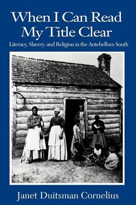 When I Can Read My Title Clear: Literacy, Slavery and Religion in the Antebellum South