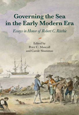 Governing the Sea in the Early Modern Era: Essays in Honor of Robert C. Ritchie