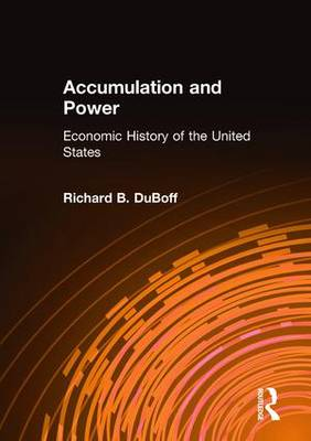 Accumulation and Power: Economic History of the United States: Economic History of the United States