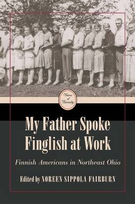 My Father Spoke Finglish at Work: Finnish Americans in Northeastern Ohio