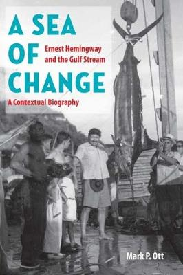 A Sea of Change: Ernest Hemingway and the Gulf Stream - a Contextual Biography