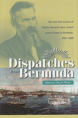 Dispatches from Bermuda: The Civil War Letters of Charles Maxwell Allen