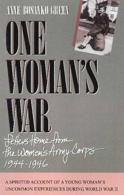 One Woman's War: Letters Home from the Women's Army Corps 1944-1946