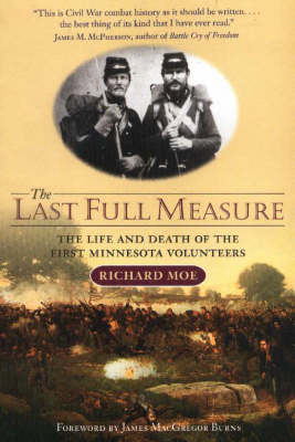 Last Full Measure: The Life and Death of the First Minnesota Volunteers