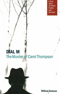 Dial M: The Murder of Carol Thompson: A True Story of Crime, Family and Survival