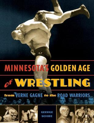 Minnesota's Golden Age of Wrestling: From Verne Gagne to the Road Warriors
