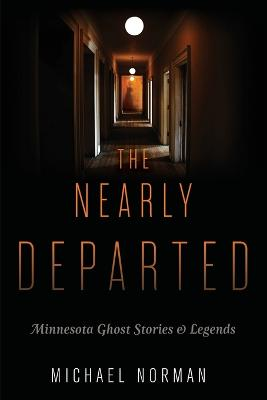 Nearly Departed: Minnesota Ghost Stories and Legends