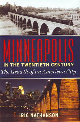 Minneapolis in the 20th Century: The Growth of an American City