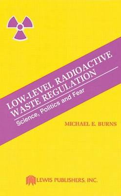 Low-level Radioactive Waste Regulation: Science, Politics and Fear