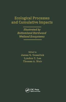 Ecological Processes and Cumulative Impacts Illustrated by Bottomland Hardwood Wetland EcosystemsLewis Publishers, Inc.