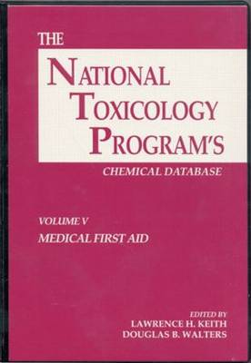 The The National Toxicology Programs Chemical Database: v. 5: The National Toxicology Program's Chemical Database, Volume V Med First Aid