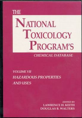 The National Toxicology Programs Chemical Database: Vol 7: Hazardous Properties and Uses