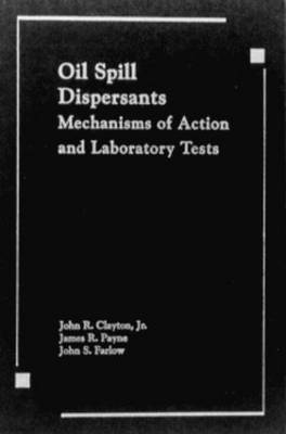 Oil Spill Dispersants: Mechanisms of Action and Laboratory Tests