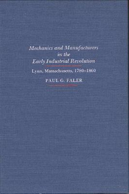 Mechanics and Manufacturers in the Early Industrial Revolution: Lynn, Massachusetts 1780-1860