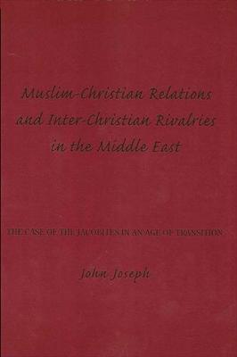 Muslim-Christian Relations and Inter-Christian Rivalries in the Middle East: The Case of the Jacobites in an Age of Transition