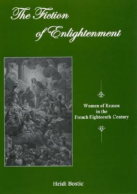 The Fiction of Enlightenment: Women of Reason in the French Eighteenth Century