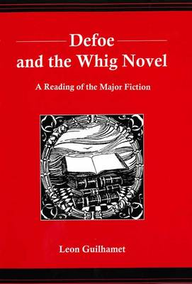 Defoe and the Whig Novel: A Reading of the Major Fiction