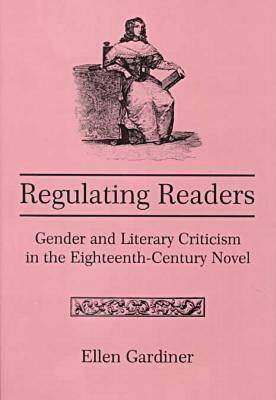 Regulating Readers: Gender and Literary Criticism in the Eighteenth-century Novel