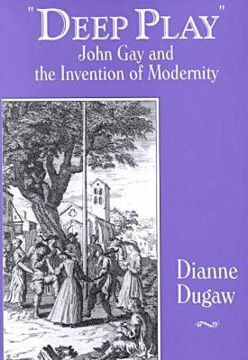 Deep Play: John Gay and the Invention of Modernity