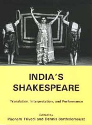 India's Shakespeare: Translation, Interpretation, and Performance