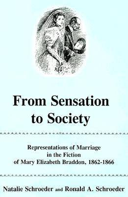 From Sensation to Society: Representations of Marriage in the Fiction of Mary Elizabeth Braddon, 1862-66