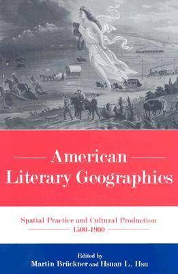 American Literary Geographies: Spatial Practice and Cultural Production 1500-1900