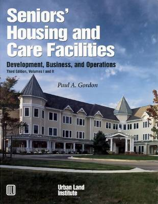 Seniors' Housing & Care Facilities: Development, Business & Operations