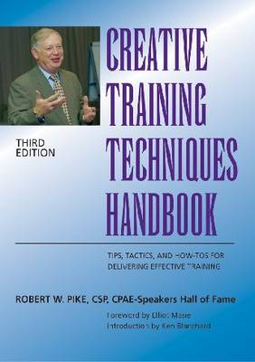Creative Training Techniques Handbook: Tips and How-to's for Delivering Effective Training