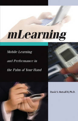 MLearning: Mobile Learning and Performance in the Palm of Your Hand