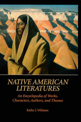 Native American Literatures: An Encyclopedia of Works, Characters, Authors and Themes