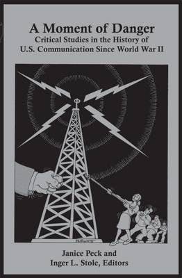 A Moment of Danger: Critical Studies in the History of U.S. Communication since World War II