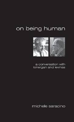 On Being Human: A Conversation with Lonergan and Levinas.