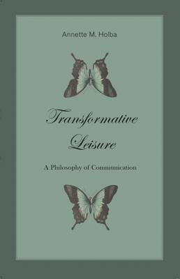 Transformative Leisure: A Philosophy of Communication