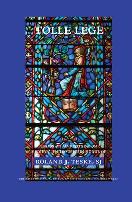 Tolle Lege: Essays on Augustine and on Medieval Philosophy in Honor of Roland J. Taske, SJ
