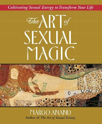 Art of Sexual Magic: Cultivating Sexual Energy to Transform Your Life